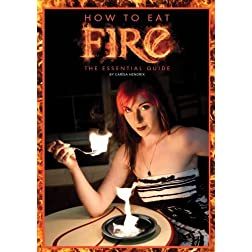 How to Eat Fire, The Essential Guide to Fire Eating by Carisa Hendrix