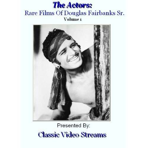 The Actors: Rare Films Of Douglas Fairbanks Sr. Vol.1