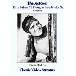 The Actors: Rare Films Of Douglas Fairbanks Sr. Vol.2