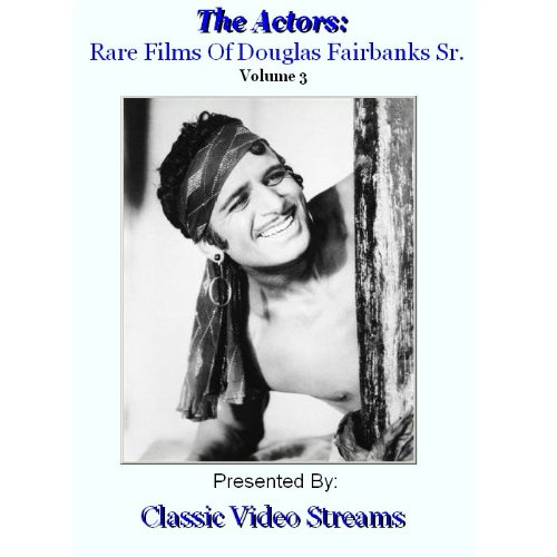 The Actors: Rare Films Of Douglas Fairbanks Sr. Vol.3