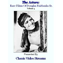 The Actors: Rare Films Of Douglas Fairbanks Sr. Vol.4