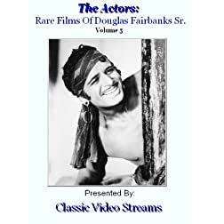 The Actors: Rare Films Of Douglas Fairbanks Sr. Vol.5