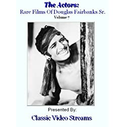 The Actors: Rare Films Of Douglas Fairbanks Sr. Vol.7