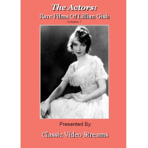 The Actors: Rare Films Of Lillian Gish Vol.1