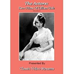 The Actors: Rare Films Of Lillian Gish Vol.3