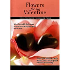 Flowers For My Valentine: Roses, Romance, Chocolate, and Love
