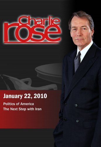Charlie Rose - Politics of America / The Next Step with Iran (January 22, 2010)