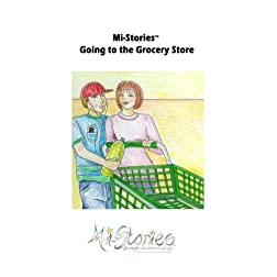 Mi-Stories(tm) Going to the Grocery Store