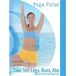 Yoga Pulse: Take Ten- Sculpt Your Body In 10 Minutes A Day Legs, Buns, Abs