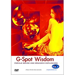 G-Spot Wisdom: female desire and orgasmic explosions