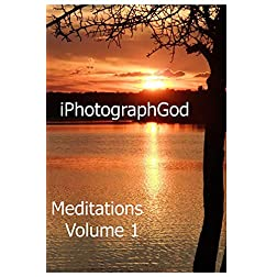 Meditations Volume 1 - iPhotographGod