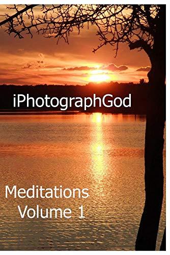 Meditations Volume 1 - iPhotographGod
