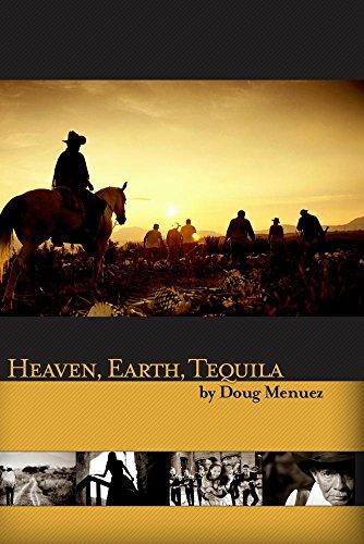 Heaven, Earth, Tequila: Un Viaje al Coraz�n de M�xico by Douglas Menuez