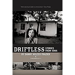 Driftless: Stories from Iowa by Danny Wilcox Frazier