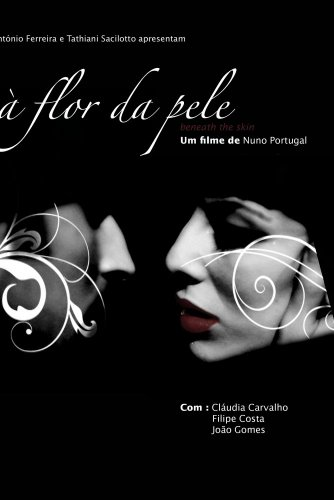 � Flor da Pele (Beneath the skin)