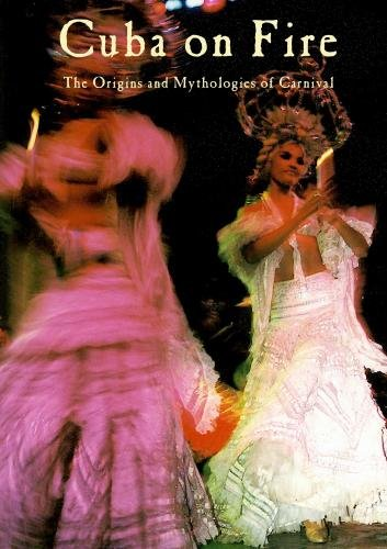 Cuba on Fire -- The Origins and Mythologies of Carnival
