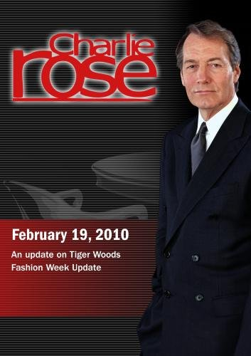 Charlie Rose - An update on Tiger Woods /Fashion Week Update (February 19, 2010)