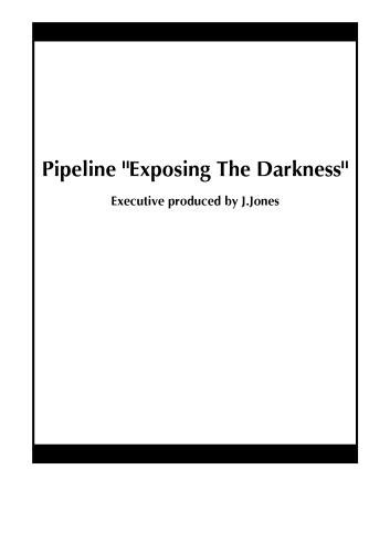 "Pipeline ""Exposing The Darkness"""