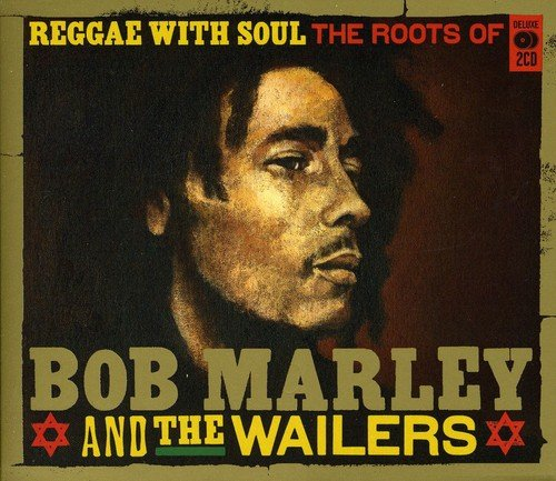 Reggae With Soul: The Roots of Bob Marley & The Wailers
