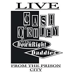 Cash O'Riley and the Downright Daddies Live from the Prison City