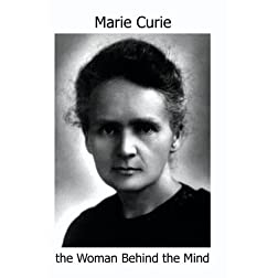 MARIE CURIE, the Woman Behind the Mind