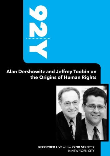 92Y-Alan Dershowitz and Jeffrey Toobin on the Origins of Human Rights (December 12, 2004)