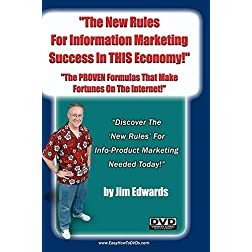 &quot;The New Rules For Information Marketing Success In THIS Economy: The PROVEN Formulas That Make Fortunes On The Internet!&quot;