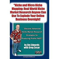 """Niche and Micro Niche Mapping: Real World Niche Market Research Anyone Can Use To Explode Your Online Business Overnight!"""
