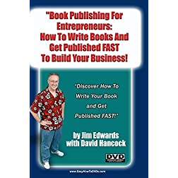 """Book Publishing For Entrepreneurs: How To Write Books And Get Published FAST to Build Your Business!"""