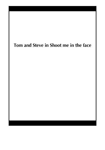 Tom and Steve in Shoot me in the face
