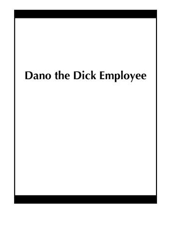 Dano the Dick Employee