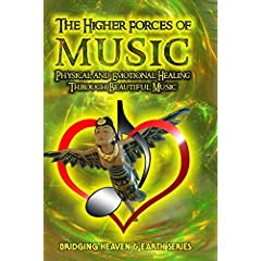 The Higher Forces of Music: Physical and Emotional Healing Through Music