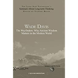 Wade Davis: The Wayfinders: Why Ancient Wisdom Matters in the Modern World