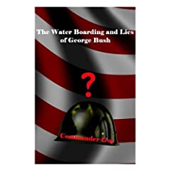 The Water Boarding (And Lies) of George Bush