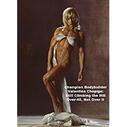 Champion Female Bodybuilder Valentina Chepiga: Still Climbing the Hill Over 40, Not Over It