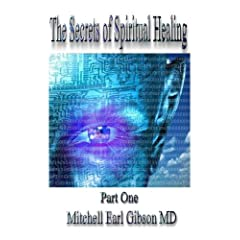The Secrets of Spiritual Healing: Part One