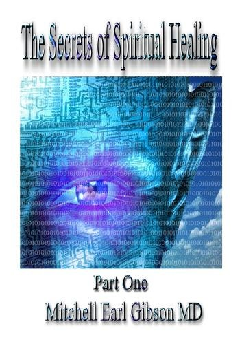 The Secrets of Spiritual Healing: Part One