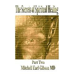 The Secrets of Spiritual Healing: Part Two