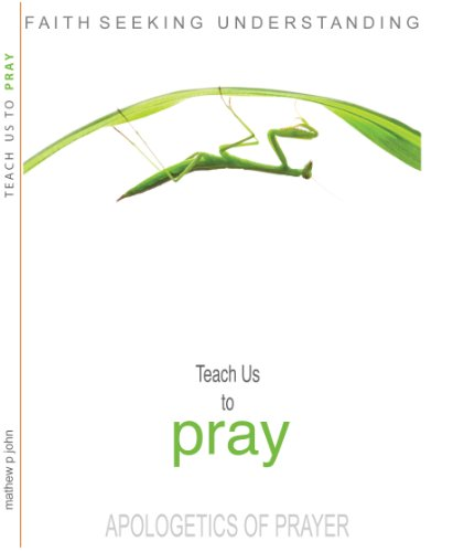 TEACH US TO PRAY : An Apologetics of Prayer