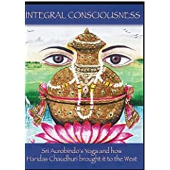 Integral Consciousness:  Sri Aurobindo's Yoga and how Haridas Chaudhuri brought it to the West