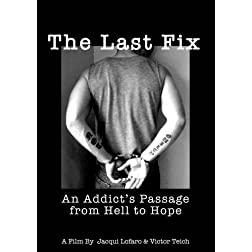 The Last Fix: an Addict's Passage from Hell to Hope