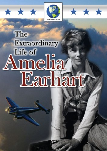 The Extraordinary Life of Amelia Earhart