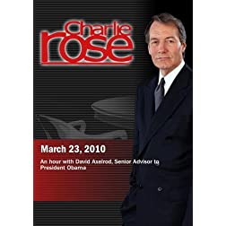 Charlie Rose - David Axelrod (March 23, 2010)