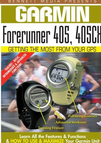 Garmin Getting the Most From Your GPS: Forerunner 405, 405CX