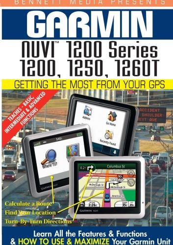 Garmin Getting the Most From Your GPS: NUVI 1200 Series 1200, 1250, 1260T