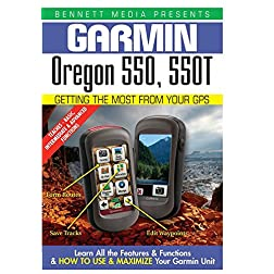 Garmin Getting the Most From Your GPS: Oregon 550, 550T