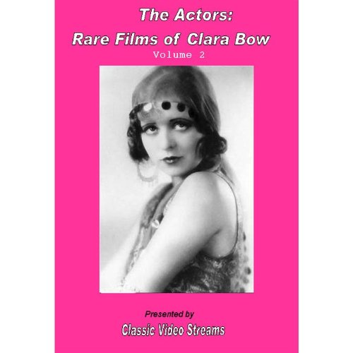 The Actors: Rare Films Of Clara Bow Vol.2