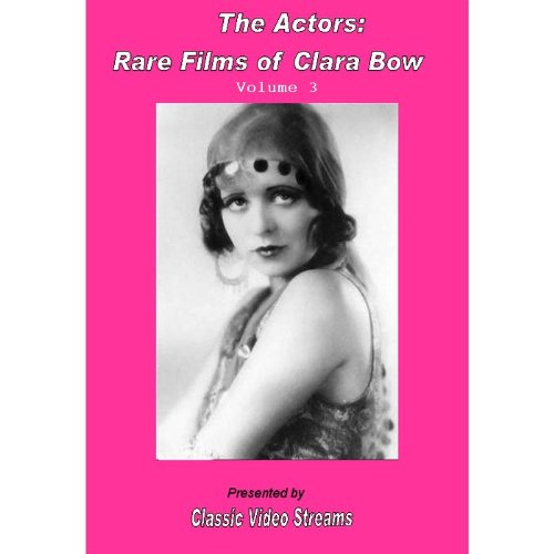 The Actors: Rare Films Of Clara Bow Vol.3