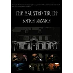 The Haunted Truth: Bolton Mansion