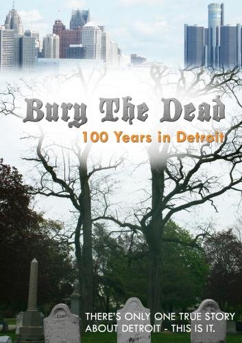 Bury The Dead: 100 Years in Detroit